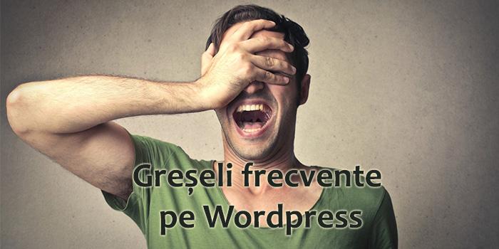 Greșeli frecvente în WordPress